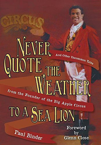 9781481731911: Never Quote the Weather to a Sea Lion: And Other Uncommon Tales from the Founder of the Big Apple Circus