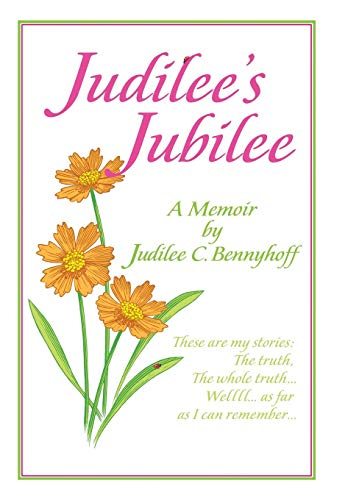 9781481733496: Judilee's Jubilee: A Memoir...the Truth, the Whole Truth and Nothing But the Truth. Well, That Is...as Far as I Can Remember.