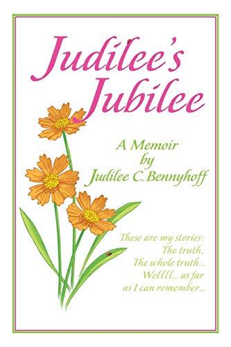 Judilee's Jubilee: A Memoir . . .: Judilee C. Bennyhoff