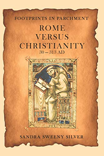 9781481733731: Footprints in Parchment: Rome Versus Christianity 30-313 AD