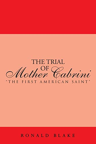 The Trial of Mother Cabrini : The First American Saint: Ronald Blake