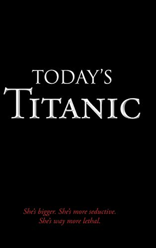 9781481734967: Today's Titanic: She's Bigger. She's More Seductive. She's Way More Lethal.