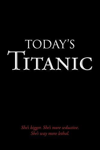 9781481734974: Today's Titanic: She's bigger. She's more seductive. She's way more lethal.