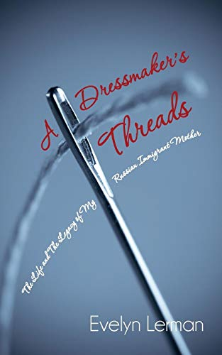 A Dressmaker s Threads: The Life and: Evelyn Lerman