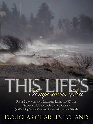 This Life's Tempestuous Sea: Risks Survived and Lessons Learned While Growing Up and Growing ...