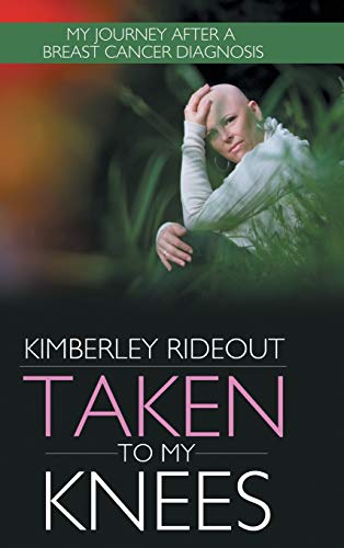 9781481735643: Taken to My Knees: My Journey After a Breast Cancer Diagnosis