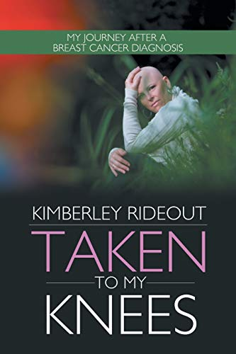 9781481735667: Taken to my Knees: My Journey After a Breast Cancer Diagnosis