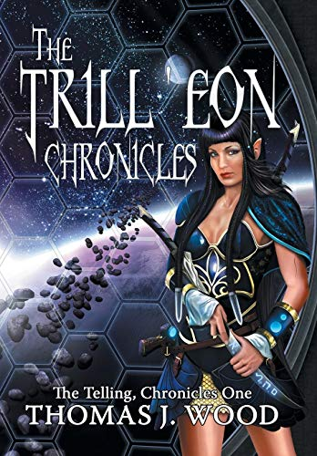 The Trill'eon Chronicles: The Telling-Chronicles I: Wood, Thomas J.