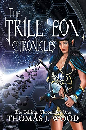 The Trilleon Chronicles: The Telling-Chronicles I: Thomas J. Wood