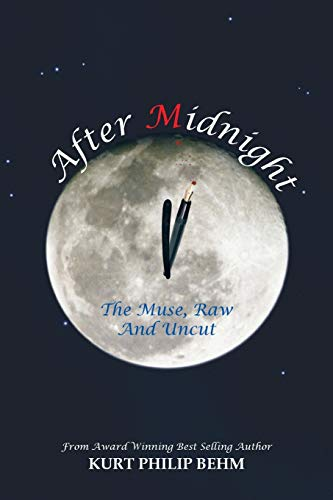 After Midnight: The Muse, Raw and Uncut: Kurt Philip Behm