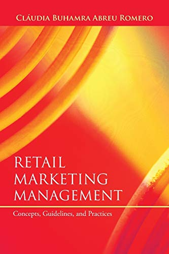 Retail Marketing Management Concepts, Guidelines, and Practices: Claudia Buhamra Abreu Romero
