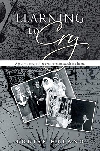9781481742214: Learning to Cry: A Journey Across Three Continents in Search of a Home.