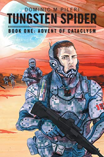 Tungsten Spider: Book One: Advent of Cataclysm: Dominic M. Pileri