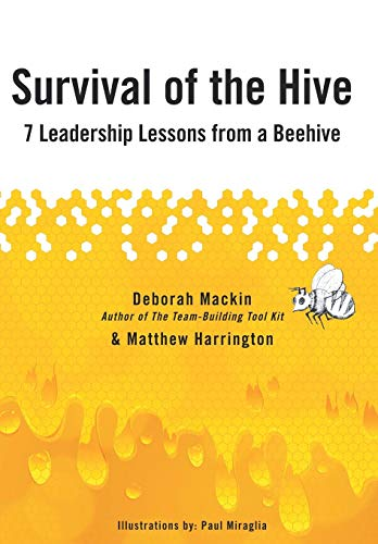 Survival of the Hive: 7 Leadership Lessons from a Beehive: Deborah Mackin