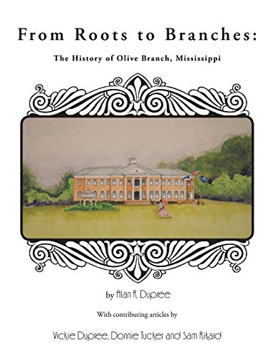 9781481751391: From Roots to Branches: The History of Olive Branch, Mississippi