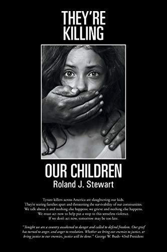 Theyre Killing Our Children: Roland J. Stewart