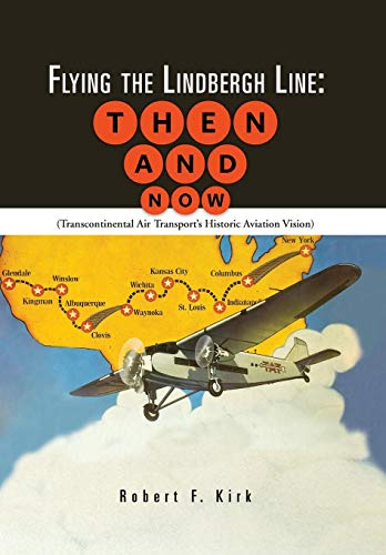 9781481754828: Flying the Lindbergh Line: Then & Now: (Transcontinental Air Transport's Historic Aviation Vision)