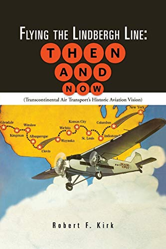 9781481754835: Flying the Lindbergh Line: Then & Now: (Transcontinental Air Transport's Historic Aviation Vision)