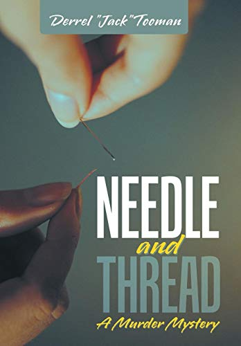 Needle and Thread: A Murder Mystery: Derrel Jack Tooman