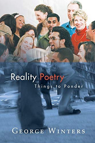 Reality Poetry: Things to Ponder: George Winters