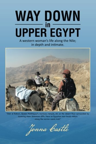9781481758628: Way Down in Upper Egypt: A Western Woman's Life Along the Nile; in Depth and Intimate