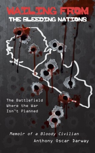 Wailing From The Bleeding Nations: The Battlefield Where the War Isn't Planned: Darway, ...