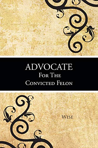 9781481765961: Advocate For The Convicted Felon