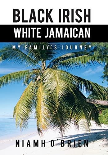 9781481768016: Black Irish White Jamaican: My Family's Journey