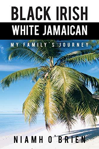 9781481770774: Black Irish White Jamaican: My Family's Journey
