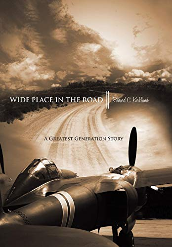 Wide Place in the Road: A Great Generation Love Story: Richard C. Kirkland
