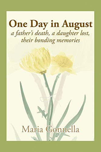 One Day in August: a father's death, a daughter lost, their bonding memories: Gonnella, Maria