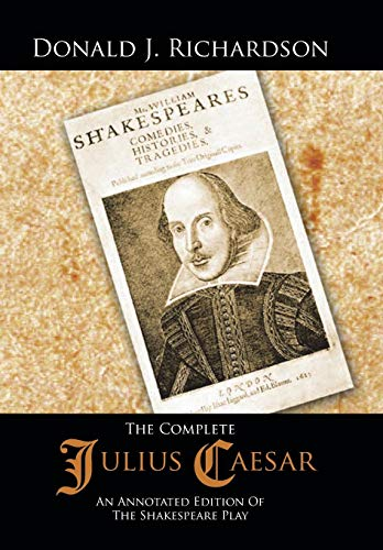 The Complete Julius Caesar: An Annotated Edition of the Shakespeare Play: Donald J. Richardson
