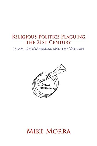 Religious Politics Plaguing the 21st Century: Islam, NeoMarxism, and the Vatican: Mike Morra