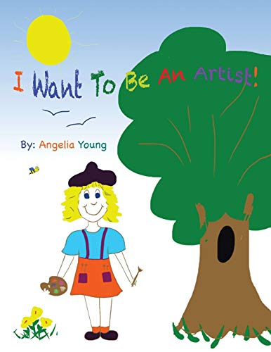 I Want To Be An Artist!: Young, Angelia