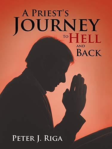 A Priest's Journey To Hell and Back: Riga, Peter J.