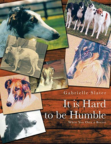 9781481780049: It is Hard to be Humble: When You Own a Borzoi