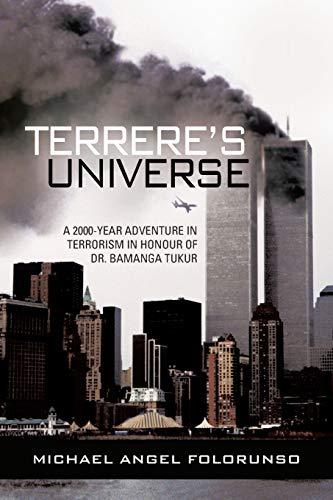 9781481781152: TERRERE'S UNIVERSE: A 2000-YEAR ADVENTURE IN TERRORISM IN HONOUR OF DR. BAMANGA TUKUR