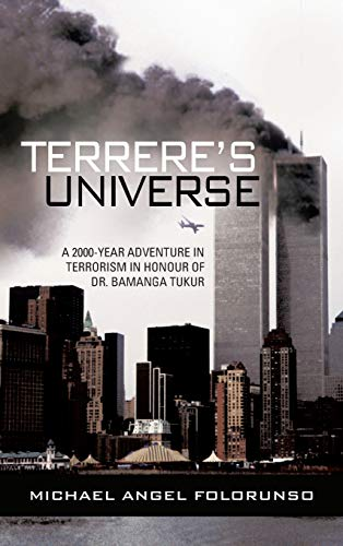 9781481781169: Terrere's Universe: A 2000-Year Adventure in Terrorism in Honour of Dr. Bamanga Tukur