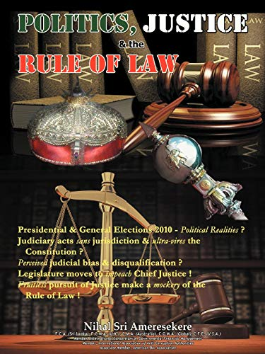 POLITICS, JUSTICE the RULE OF LAW: A: Nihal Sri Ameresekere
