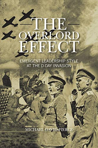 9781481783880: The Overlord Effect: Emergent Leadership Style at the D-Day Invasion
