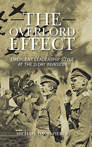 9781481783897: The Overlord Effect: Emergent Leadership Style at the D-Day Invasion