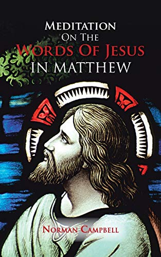 Meditation On The Words Of Jesus in Matthew: Norman Campbell