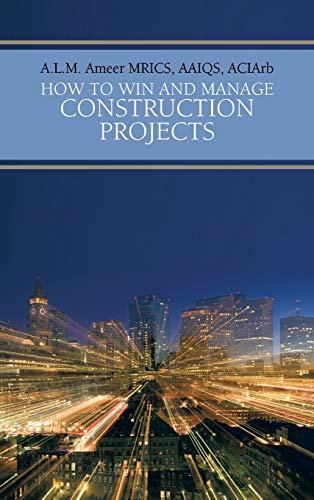 How To Win And Manage Construction Projects: A. L. M. Ameer Mrics Aaiqs Aciarb
