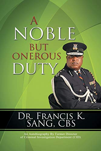A Noble But Onerous Duty: An Autobiography by Former Director of Criminal Investigation Department ...