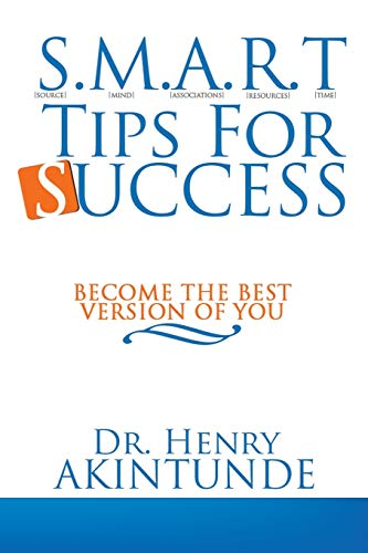 S.M.A.R.T Tips For Success Become the best version of you: Dr. Henry Akintunde