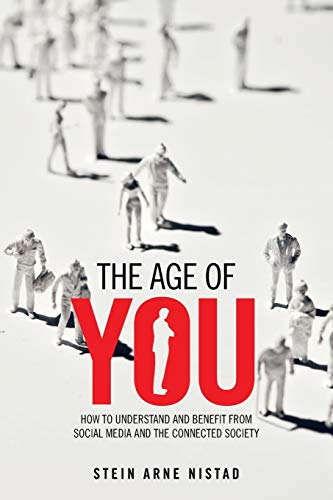 The age of You: HOW TO UNDERSTAND AND BENEFIT FROM SOCIAL MEDIA AND THE CONNECTED SOCIETY: Stein ...