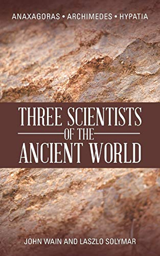 9781481789479: Three Scientists of the Ancient World: Anaxagoras, Archimedes, Hypatia