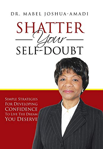 9781481796378: Shatter Your Self-Doubt: Simple Strategies for Developing Confidence to Live the Dream You Deserve