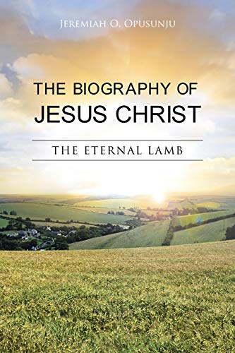 9781481796668: The Biography of Jesus Christ: The Eternal Lamb