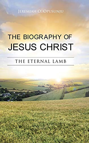 9781481796675: The Biography of Jesus Christ: The Eternal Lamb